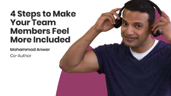 4 steps to make your team members feel more included